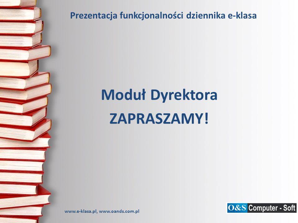 Prezentacja funkcjonalności dziennika e-klasa Moduł Dyrektora ZAPRASZAMY.
