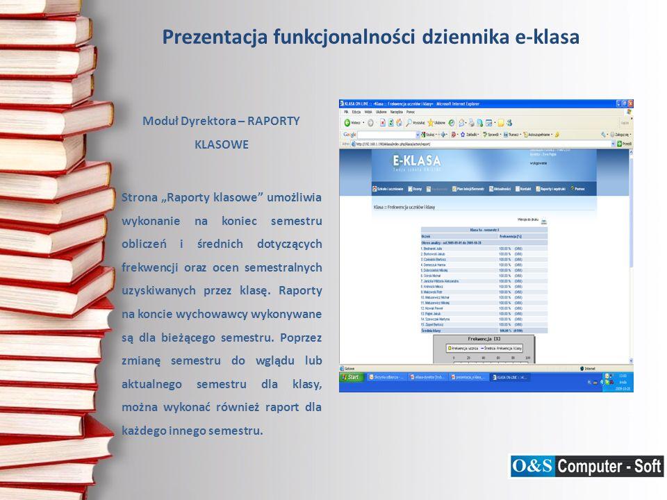 Prezentacja funkcjonalności dziennika e-klasa Moduł Dyrektora – RAPORTY KLASOWE Strona Raporty klasowe umożliwia wykonanie na koniec semestru obliczeń i średnich dotyczących frekwencji oraz ocen semestralnych uzyskiwanych przez klasę.