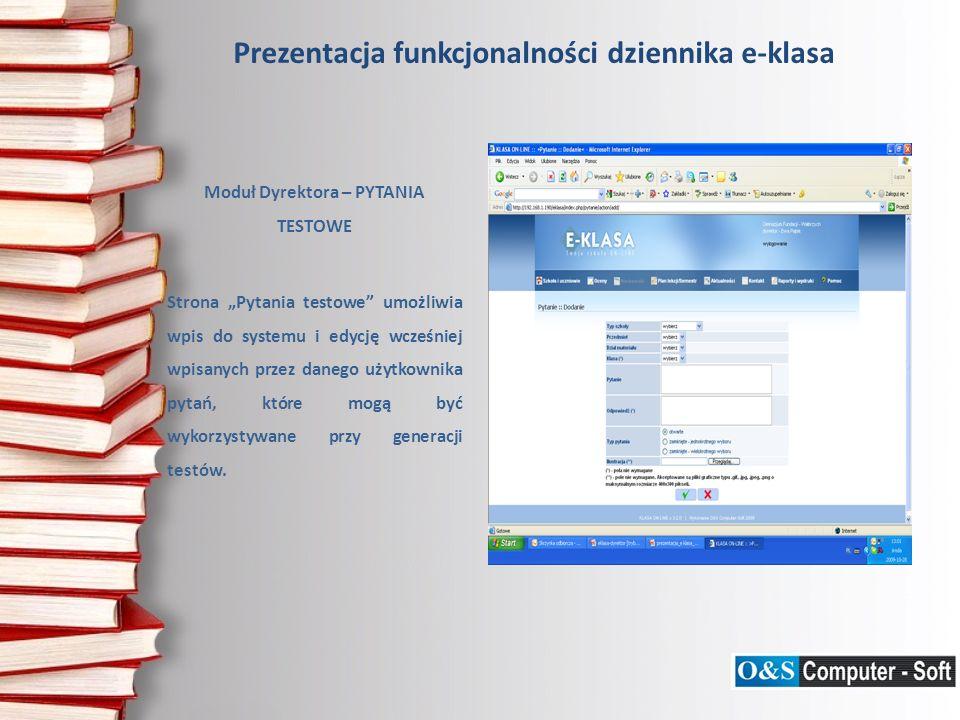 Prezentacja funkcjonalności dziennika e-klasa Moduł Dyrektora – PYTANIA TESTOWE Strona Pytania testowe umożliwia wpis do systemu i edycję wcześniej wpisanych przez danego użytkownika pytań, które mogą być wykorzystywane przy generacji testów.