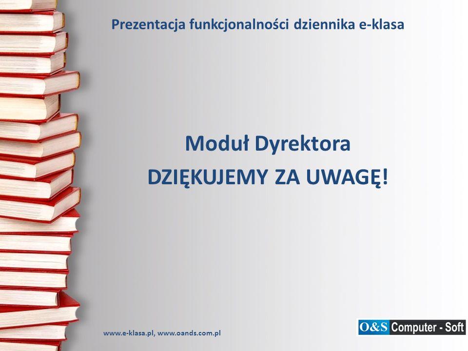 Prezentacja funkcjonalności dziennika e-klasa Moduł Dyrektora DZIĘKUJEMY ZA UWAGĘ.