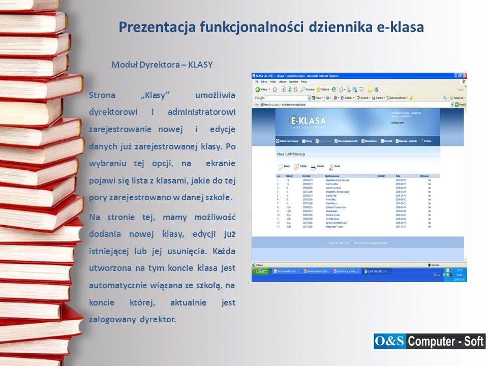 Prezentacja funkcjonalności dziennika e-klasa Moduł Dyrektora – UCZNIOWIE Strona Uczniowie na koncie dyrektora i administratora pozwala na tworzenie i modyfikację listy uczniów należących do wybranej klasy.