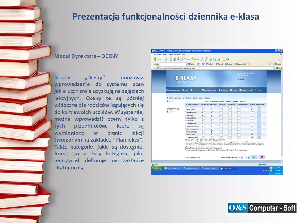 Prezentacja funkcjonalności dziennika e-klasa Moduł Dyrektora – OCENY Strona Oceny umożliwia wprowadzenie do systemu ocen jakie uczniowie uzyskują na zajęciach lekcyjnych.