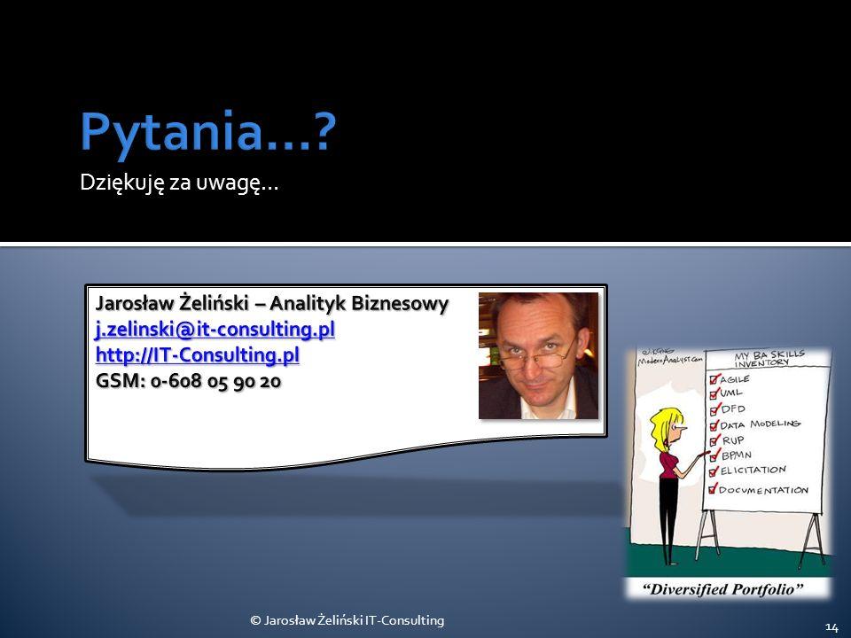 Dziękuję za uwagę… © Jarosław Żeliński IT-Consulting 14