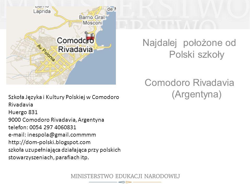Najdalej położone od Polski szkoły Comodoro Rivadavia (Argentyna) Szkoła Języka i Kultury Polskiej w Comodoro Rivadavia Huergo 831 9000 Comodoro Rivad