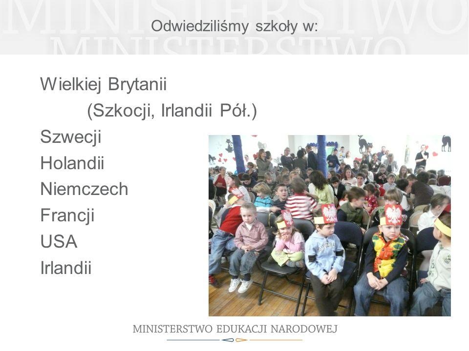 Odwiedziliśmy szkoły w: Wielkiej Brytanii (Szkocji, Irlandii Pół.) Szwecji Holandii Niemczech Francji USA Irlandii