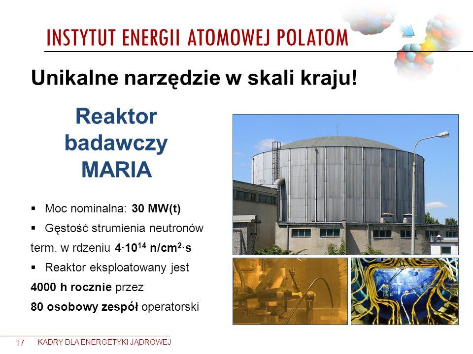INSTYTUT ENERGII ATOMOWEJ POLATOM 17 KADRY DLA ENERGETYKI JĄDROWEJ Unikalne narzędzie w skali kraju! Reaktor badawczy MARIA Moc nominalna: 30 MW(t) Gę