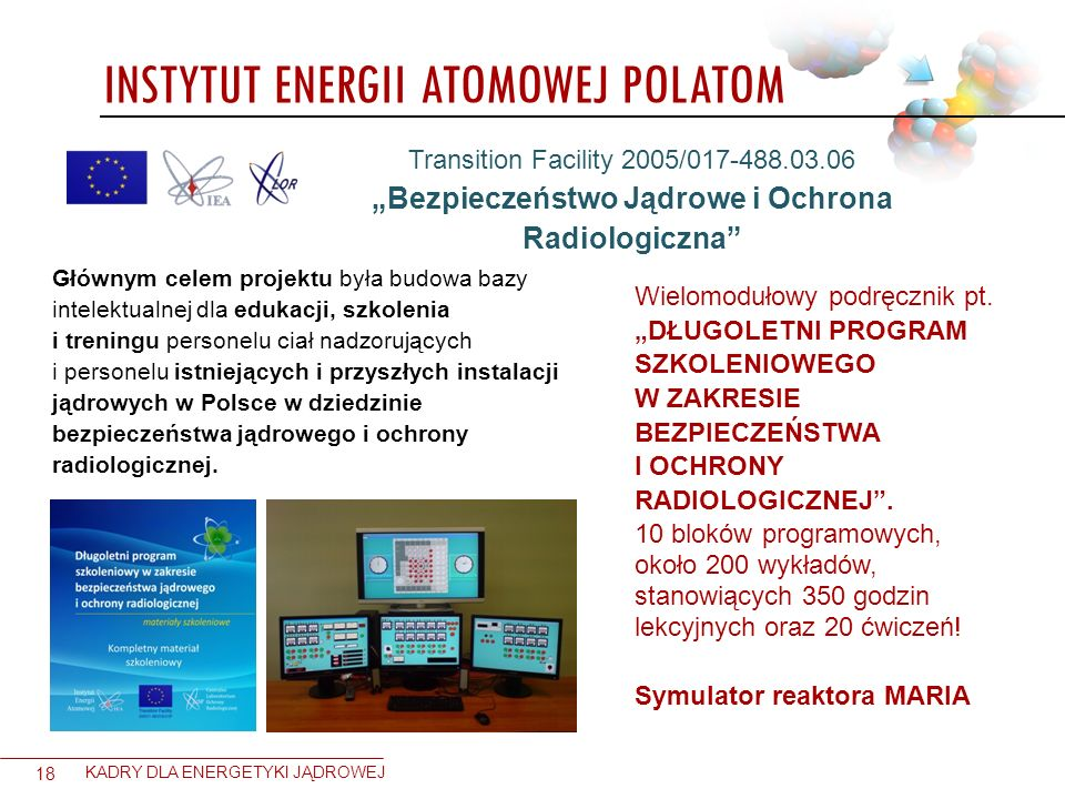 INSTYTUT ENERGII ATOMOWEJ POLATOM 18 KADRY DLA ENERGETYKI JĄDROWEJ Transition Facility 2005/017-488.03.06 Bezpieczeństwo Jądrowe i Ochrona Radiologicz