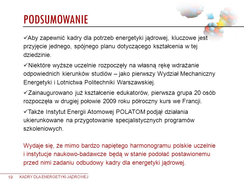 PODSUMOWANIE 19 KADRY DLA ENERGETYKI JĄDROWEJ Aby zapewnić kadry dla potrzeb energetyki jądrowej, kluczowe jest przyjęcie jednego, spójnego planu doty