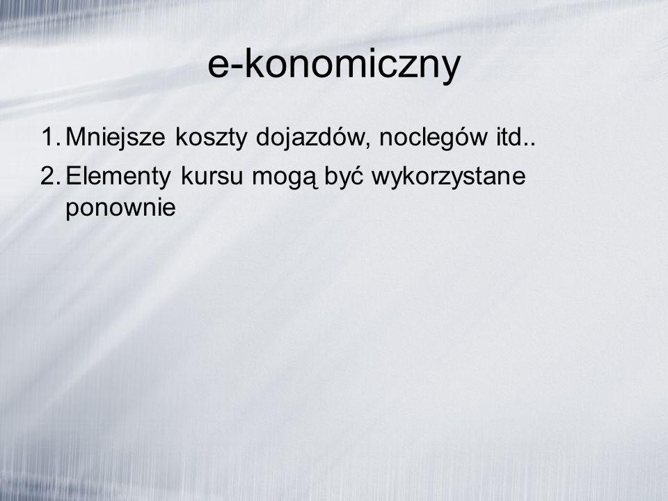 e-konomiczny 1. Mniejsze koszty dojazdów, noclegów itd..