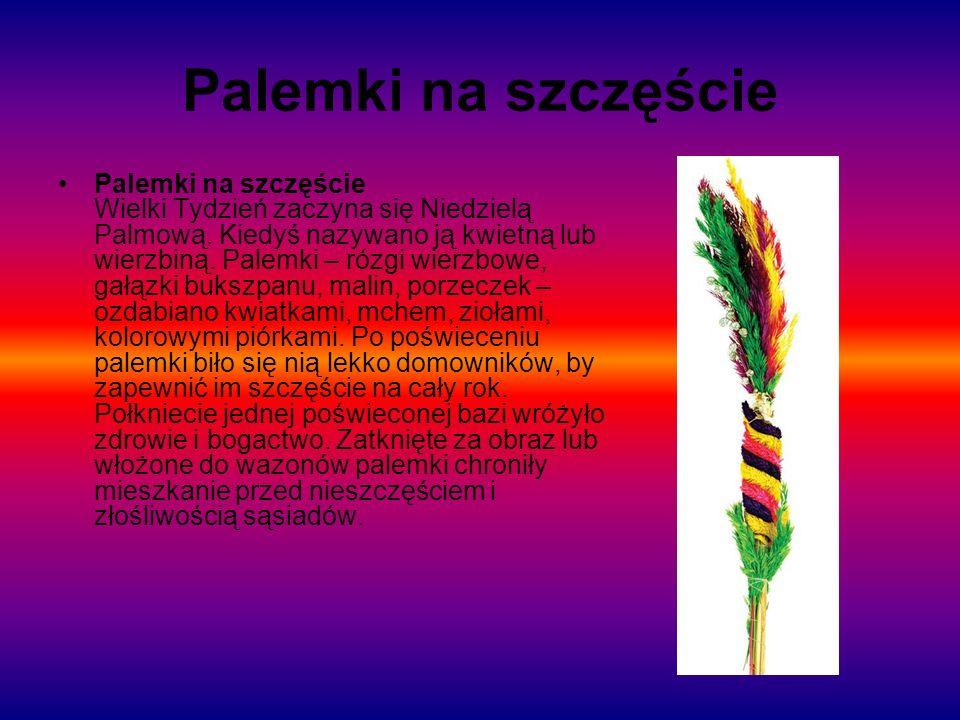 Palemki na szczęście Palemki na szczęście Wielki Tydzień zaczyna się Niedzielą Palmową. Kiedyś nazywano ją kwietną lub wierzbiną. Palemki – rózgi wier