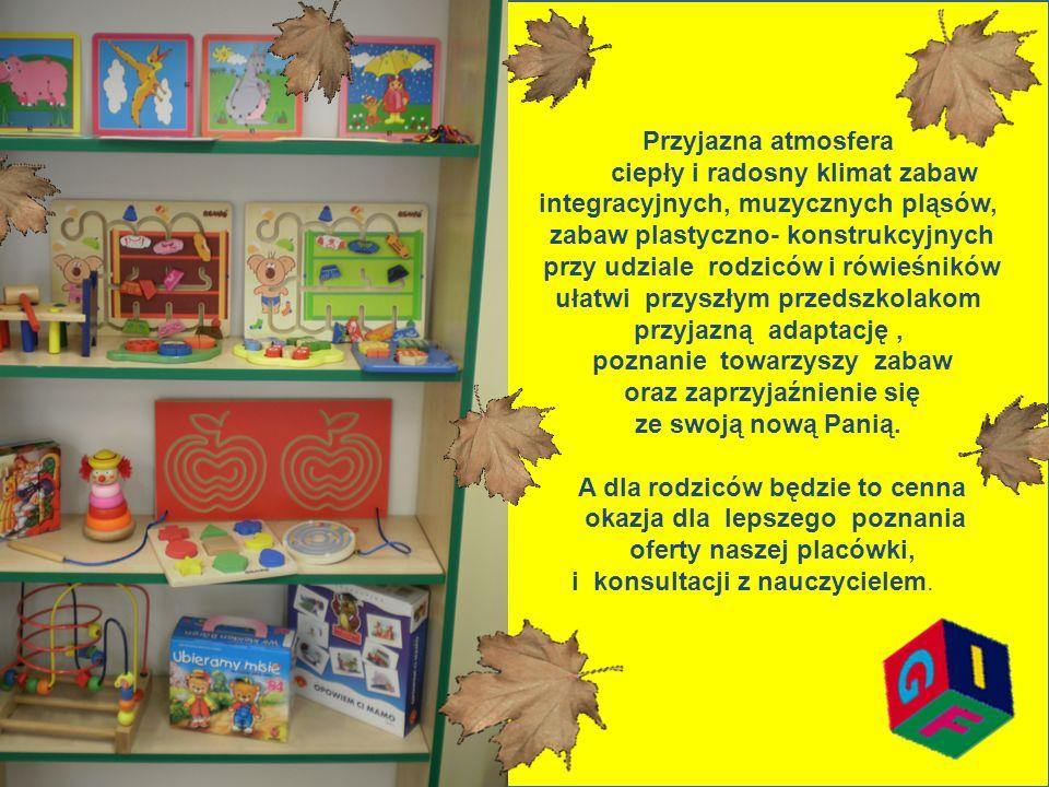Przyjazna atmosfera ciepły i radosny klimat zabaw integracyjnych, muzycznych pląsów, zabaw plastyczno- konstrukcyjnych przy udziale rodziców i rówieśn