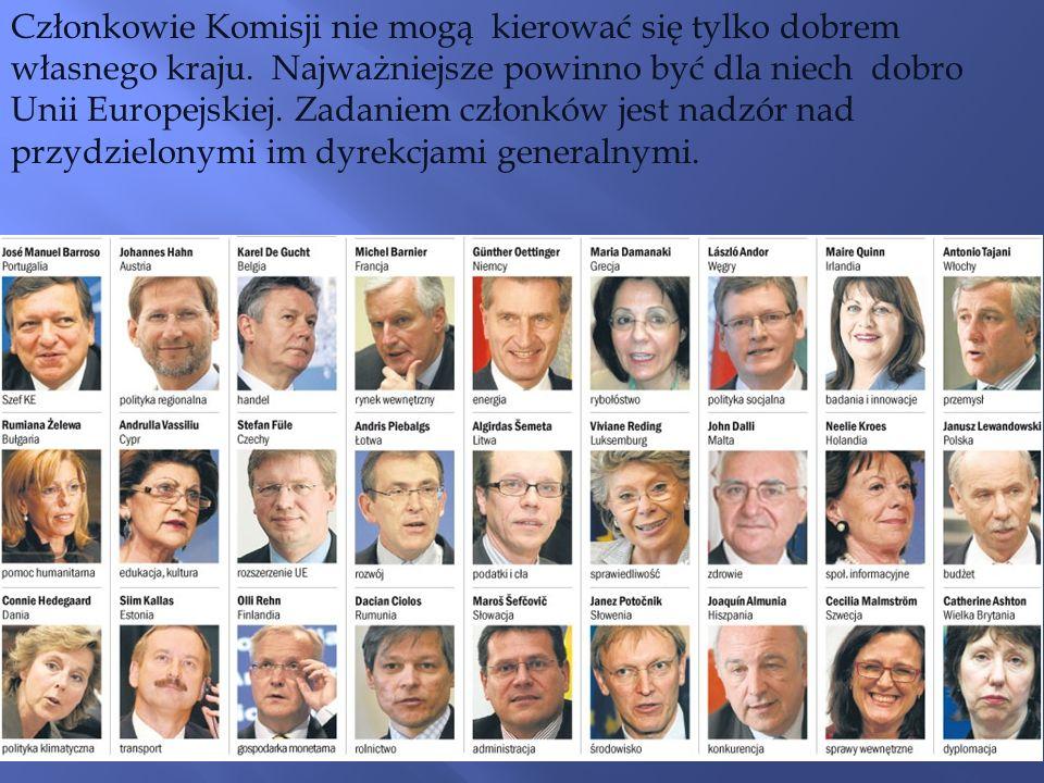 Członkowie Komisji nie mogą kierować się tylko dobrem własnego kraju. Najważniejsze powinno być dla niech dobro Unii Europejskiej. Zadaniem członków j