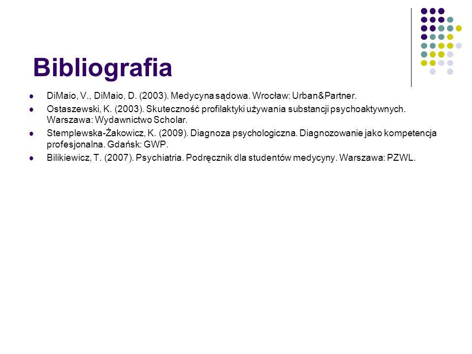 Bibliografia DiMaio, V., DiMaio, D. (2003). Medycyna sądowa. Wrocław: Urban&Partner. Ostaszewski, K. (2003). Skuteczność profilaktyki używania substan