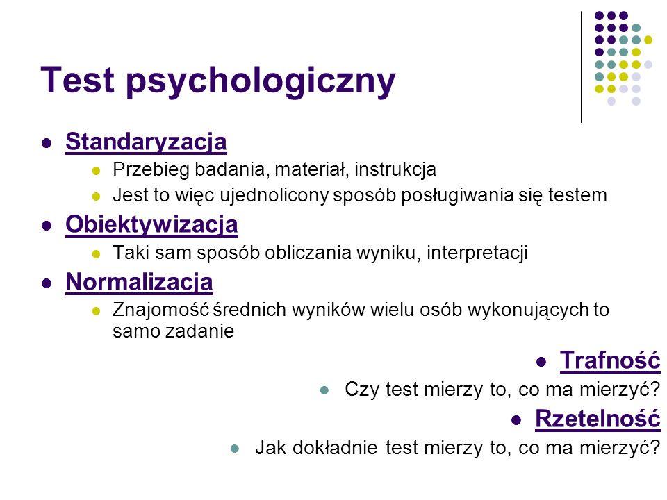 Test psychologiczny Standaryzacja Przebieg badania, materiał, instrukcja Jest to więc ujednolicony sposób posługiwania się testem Obiektywizacja Taki