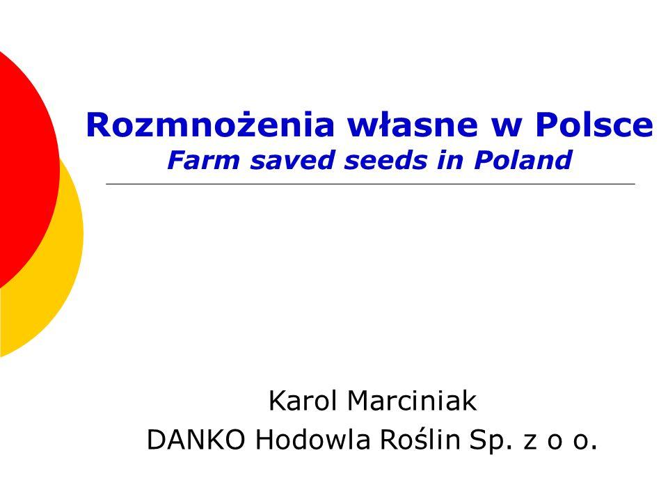 Rozmnożenia własne w Polsce Farm saved seeds in Poland Karol Marciniak DANKO Hodowla Roślin Sp. z o o.