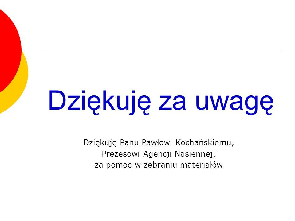 Dziękuję za uwagę Dziękuję Panu Pawłowi Kochańskiemu, Prezesowi Agencji Nasiennej, za pomoc w zebraniu materiałów