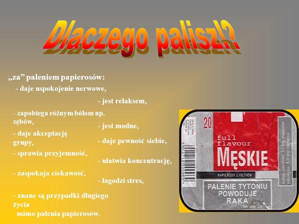 za paleniem papierosów: - daje uspokojenie nerwowe, - jest relaksem, - zapobiega różnym bólom np.