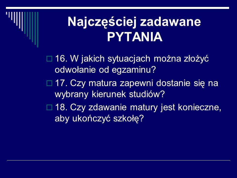Najczęściej zadawane PYTANIA 16. W jakich sytuacjach można złożyć odwołanie od egzaminu.