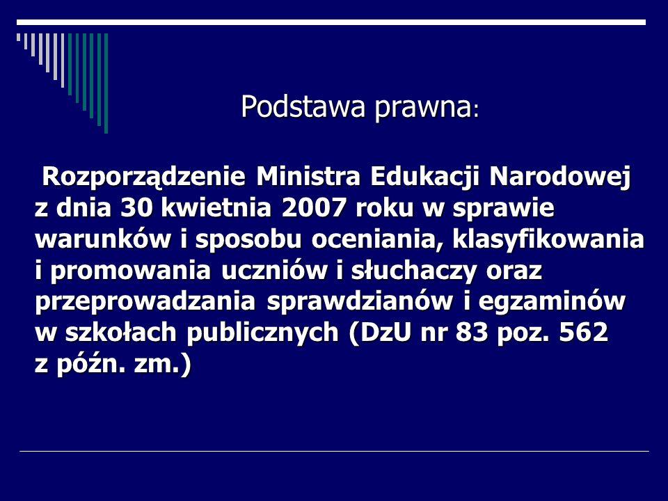 Rozporządzenie Ministra Edukacji Narodowej z dnia 30 kwietnia 2007 roku w sprawie warunków i sposobu oceniania, klasyfikowania i promowania uczniów i słuchaczy oraz przeprowadzania sprawdzianów i egzaminów w szkołach publicznych (DzU nr 83 poz.