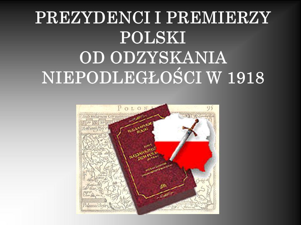 PREZYDENCI I PREMIERZY POLSKI OD ODZYSKANIA NIEPODLEGŁOŚCI W 1918
