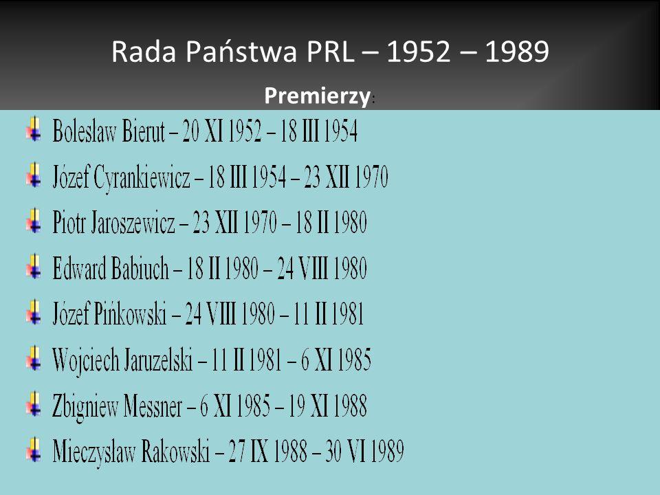 Rada Państwa PRL – 1952 – 1989 Premierzy :