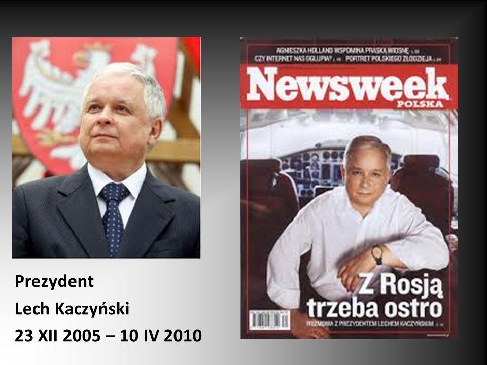 Prezydent Lech Kaczyński 23 XII 2005 – 10 IV 2010