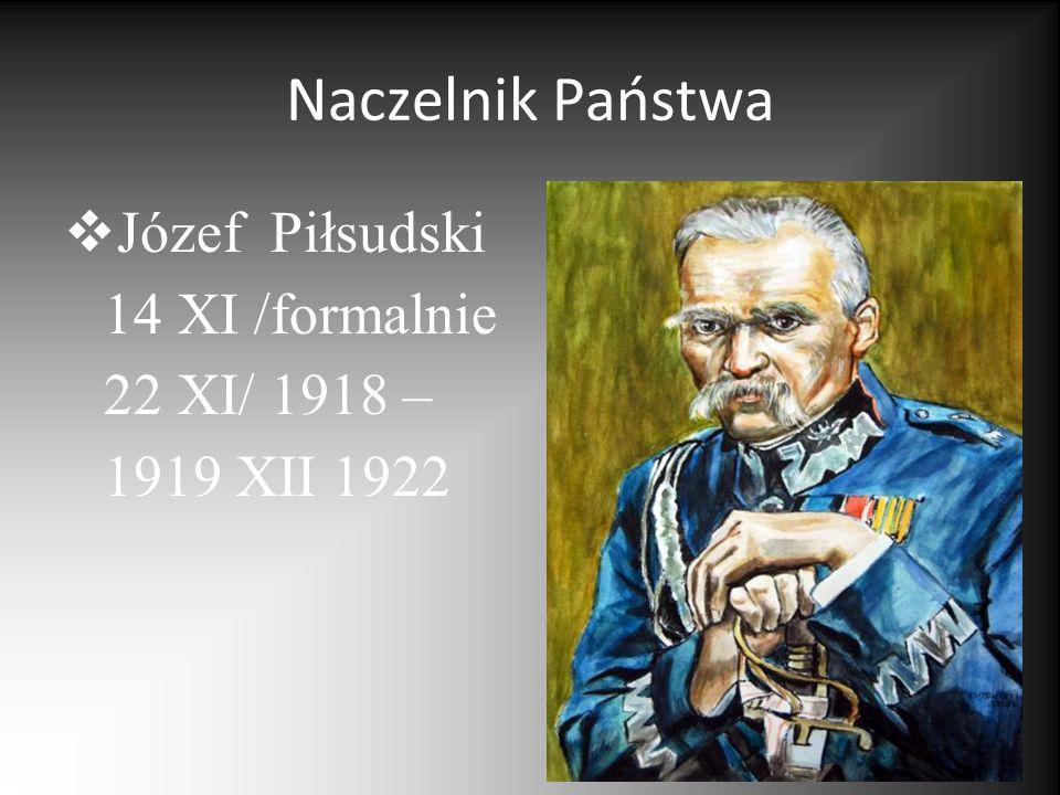 Naczelnik Państwa Józef Piłsudski 14 XI /formalnie 22 XI/ 1918 – 1919 XII 1922