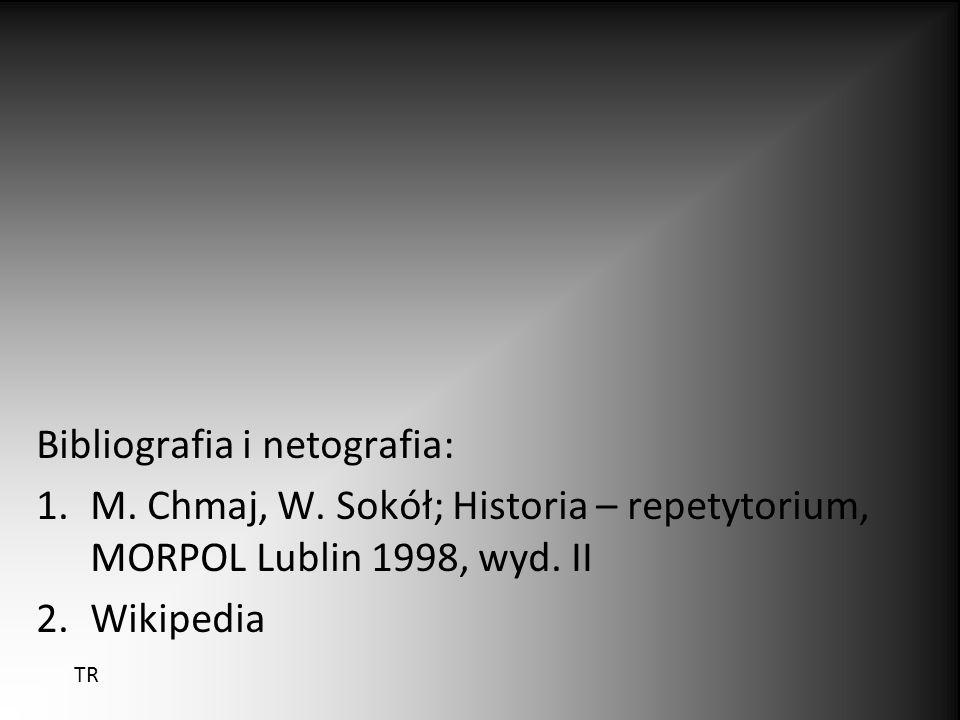 Bibliografia i netografia: 1.M. Chmaj, W. Sokół; Historia – repetytorium, MORPOL Lublin 1998, wyd. II 2.Wikipedia TR