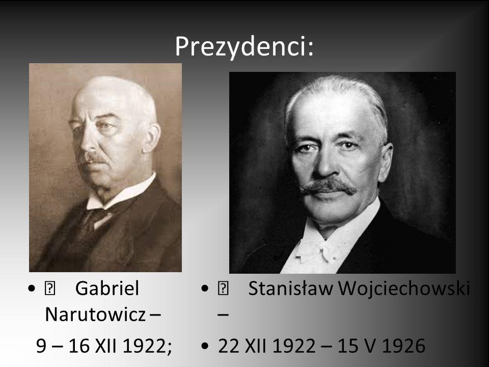 Premierzy: Władysław Sikorski - 16 XII 1922 – 26 V 1923 Wincenty Witos – 28 V 1923 – 14 XII 1923 Władysław Grabski – 19 XII 1923 – 13 XI 1925 Aleksander Skrzyński – 20 XI 1925 – 5 V 1926 Wincenty Witos – 10 V 1926 – 14 V 1926