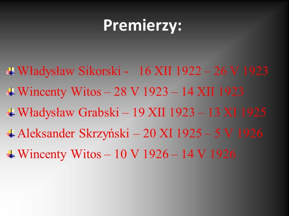 Premierzy: Władysław Sikorski - 16 XII 1922 – 26 V 1923 Wincenty Witos – 28 V 1923 – 14 XII 1923 Władysław Grabski – 19 XII 1923 – 13 XI 1925 Aleksand