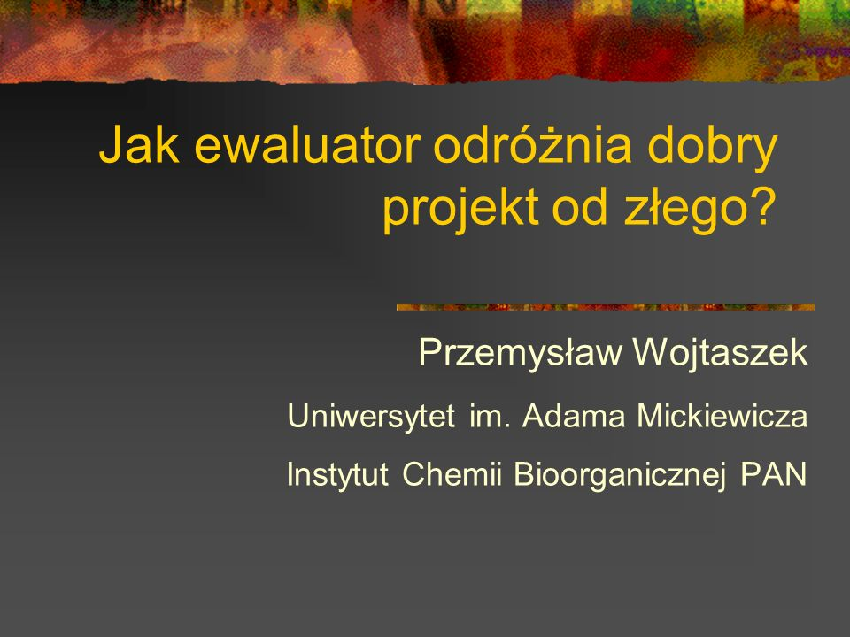 Jak ewaluator odróżnia dobry projekt od złego.Przemysław Wojtaszek Uniwersytet im.