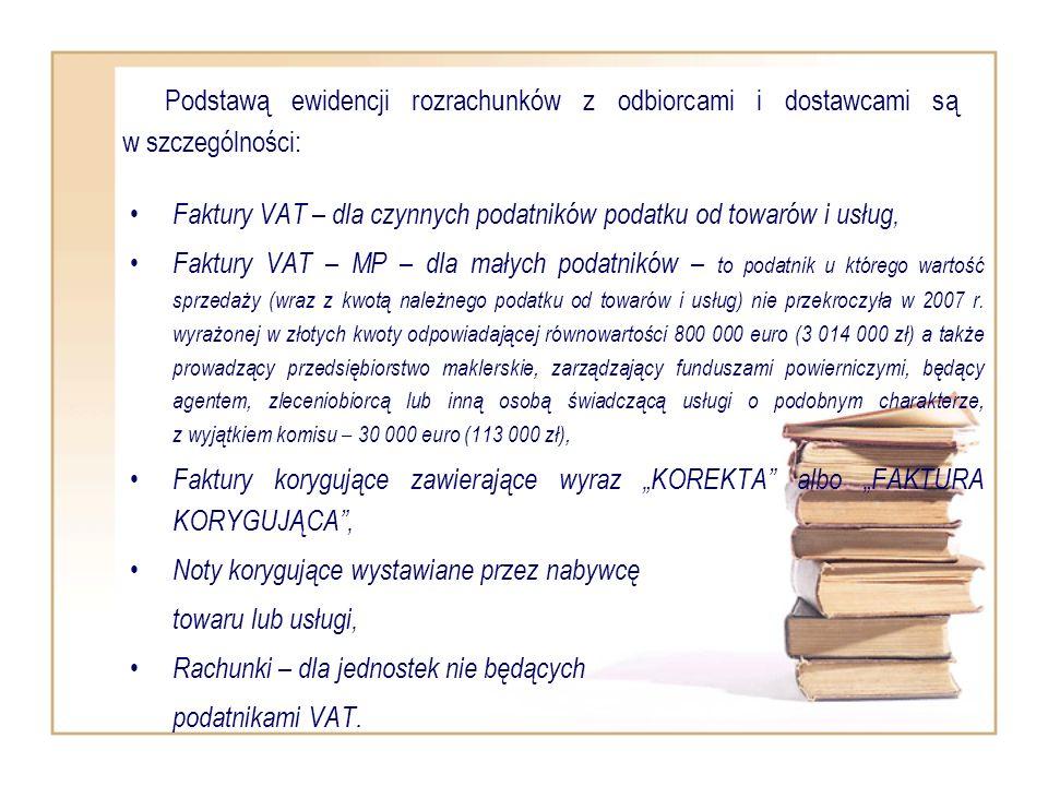 Podstawą ewidencji rozrachunków z odbiorcami i dostawcami są w szczególności: Faktury VAT – dla czynnych podatników podatku od towarów i usług, Faktur