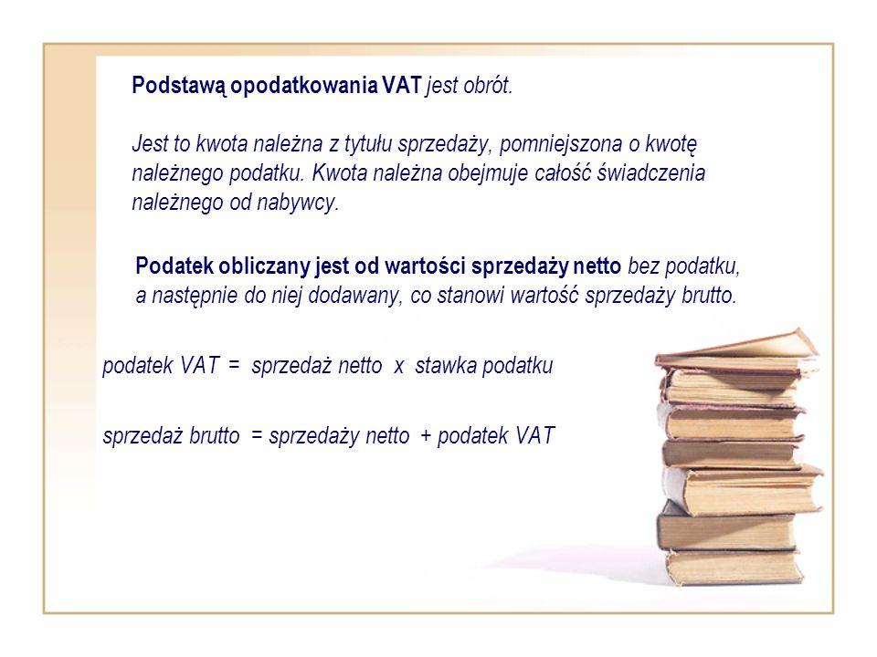 Podstawą opodatkowania VAT jest obrót. Jest to kwota należna z tytułu sprzedaży, pomniejszona o kwotę należnego podatku. Kwota należna obejmuje całość