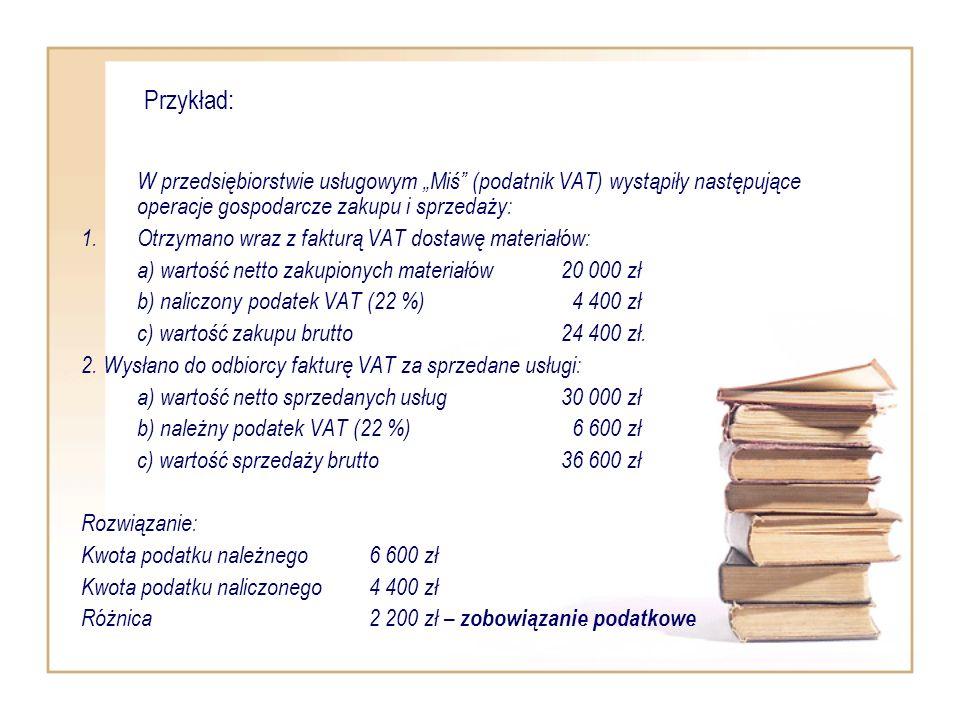 Przykład: W przedsiębiorstwie usługowym Miś (podatnik VAT) wystąpiły następujące operacje gospodarcze zakupu i sprzedaży: 1.Otrzymano wraz z fakturą V