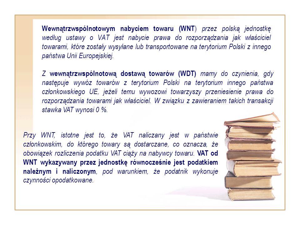 Wewnątrzwspólnotowym nabyciem towaru (WNT ) przez polską jednostkę według ustawy o VAT jest nabycie prawa do rozporządzania jak właściciel towarami, k