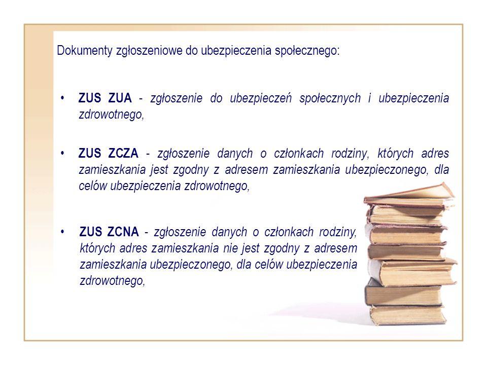 Dokumenty zgłoszeniowe do ubezpieczenia społecznego: ZUS ZUA - zgłoszenie do ubezpieczeń społecznych i ubezpieczenia zdrowotnego, ZUS ZCZA - zgłoszeni