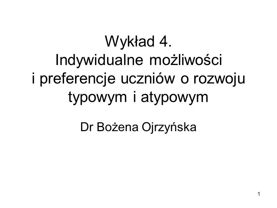 1 Wykład 4. Indywidualne możliwości i preferencje uczniów o rozwoju typowym i atypowym Dr Bożena Ojrzyńska