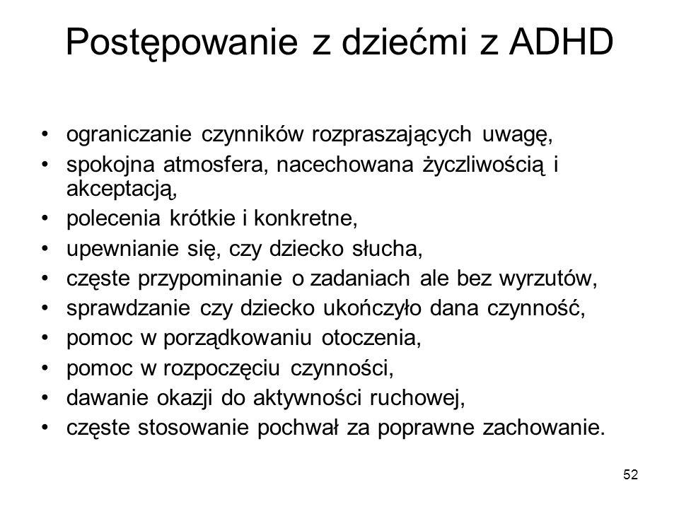 52 Postępowanie z dziećmi z ADHD ograniczanie czynników rozpraszających uwagę, spokojna atmosfera, nacechowana życzliwością i akceptacją, polecenia kr