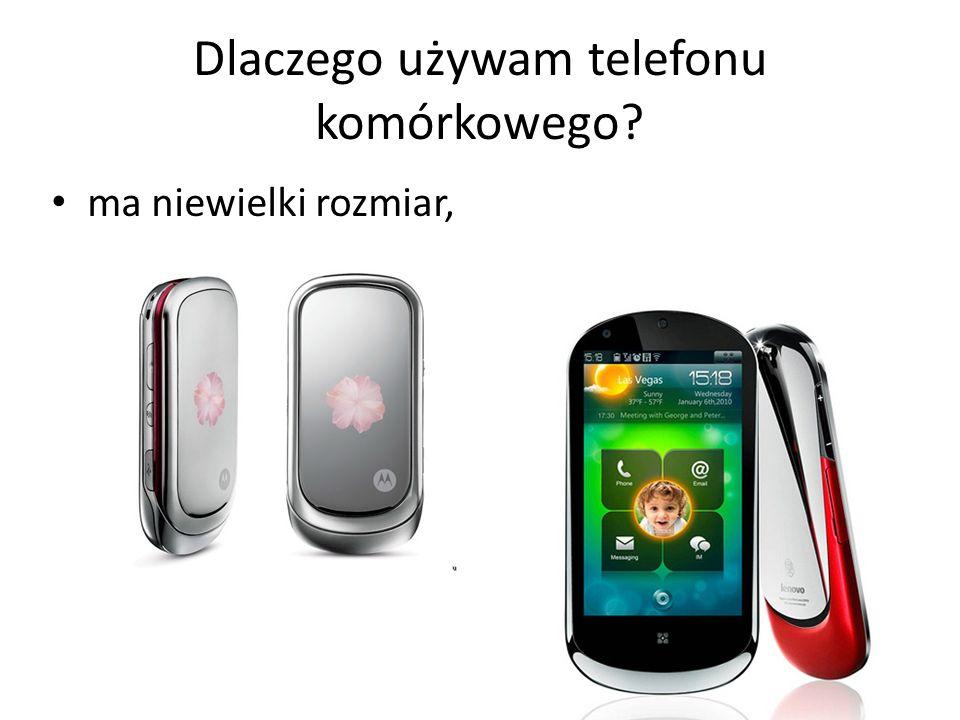 Dlaczego używam telefonu komórkowego? ma niewielki rozmiar,