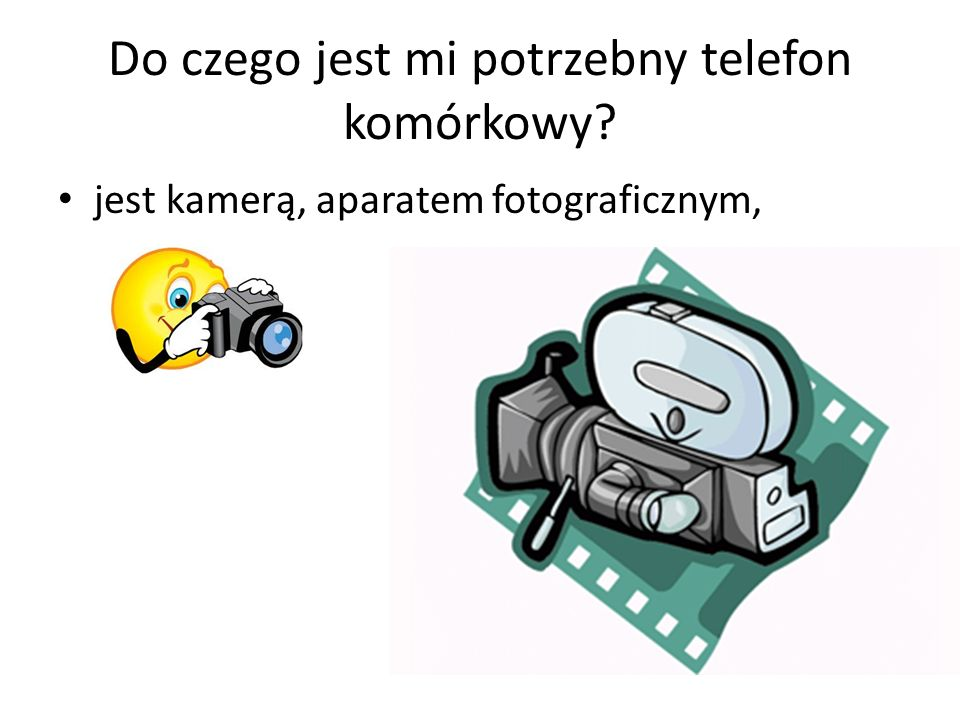 Do czego jest mi potrzebny telefon komórkowy? jest kamerą, aparatem fotograficznym,