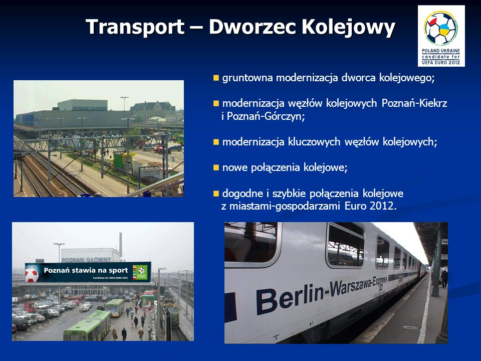 Transport – Dworzec Kolejowy gruntowna modernizacja dworca kolejowego; modernizacja węzłów kolejowych Poznań-Kiekrz i Poznań-Górczyn; modernizacja klu