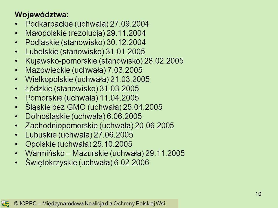 10 Województwa: Podkarpackie (uchwała) 27.09.2004 Małopolskie (rezolucja) 29.11.2004 Podlaskie (stanowisko) 30.12.2004 Lubelskie (stanowisko) 31.01.20