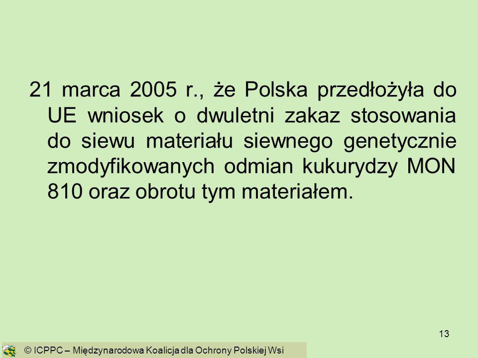 13 21 marca 2005 r., że Polska przedłożyła do UE wniosek o dwuletni zakaz stosowania do siewu materiału siewnego genetycznie zmodyfikowanych odmian ku