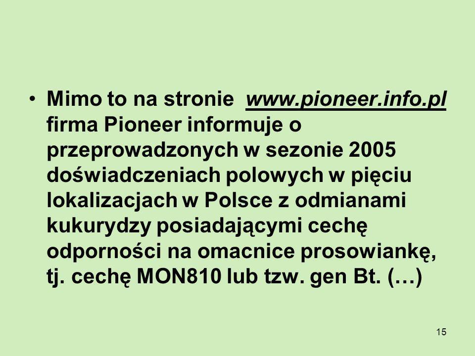 15 Mimo to na stronie www.pioneer.info.pl firma Pioneer informuje o przeprowadzonych w sezonie 2005 doświadczeniach polowych w pięciu lokalizacjach w