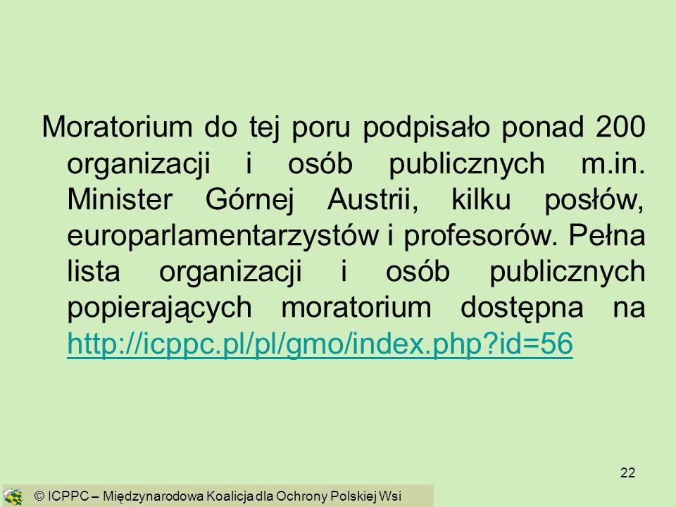 22 Moratorium do tej poru podpisało ponad 200 organizacji i osób publicznych m.in. Minister Górnej Austrii, kilku posłów, europarlamentarzystów i prof