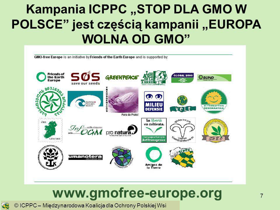 7 Kampania ICPPC STOP DLA GMO W POLSCE jest częścią kampanii EUROPA WOLNA OD GMO www.gmofree-europe.org © ICPPC – Międzynarodowa Koalicja dla Ochrony
