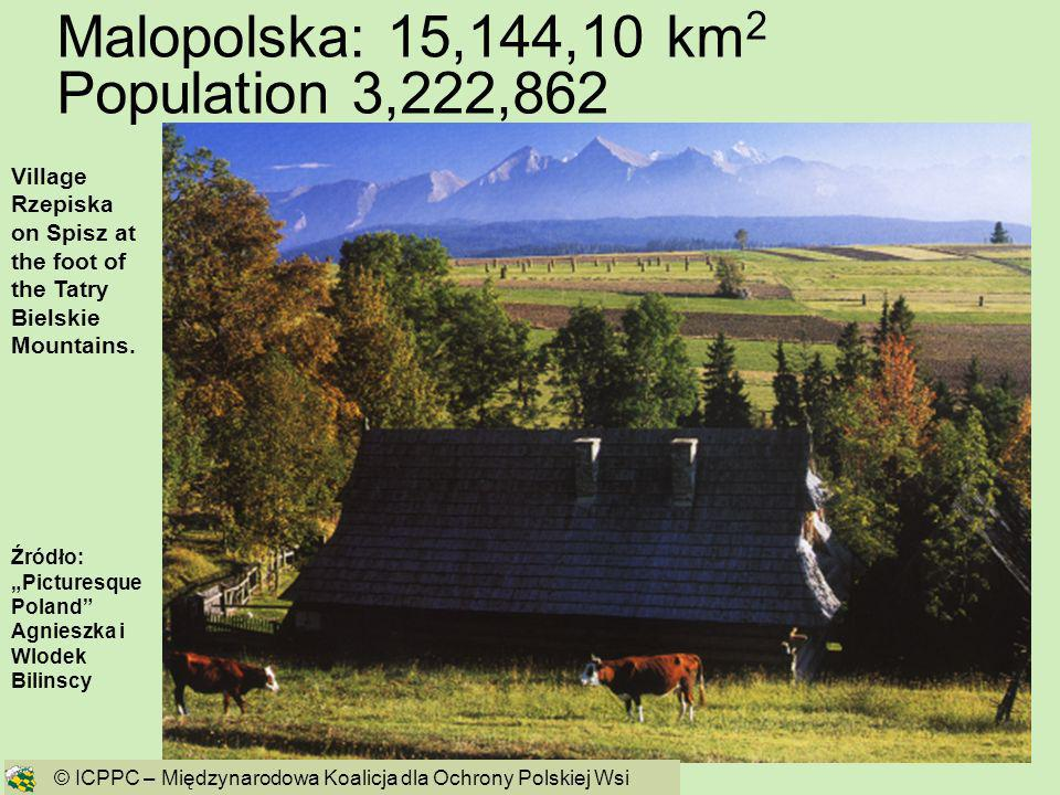9 Malopolska: 15,144,10 km 2 Population 3,222,862 Źródło: Picturesque Poland Agnieszka i Wlodek Bilinscy Village Rzepiska on Spisz at the foot of the