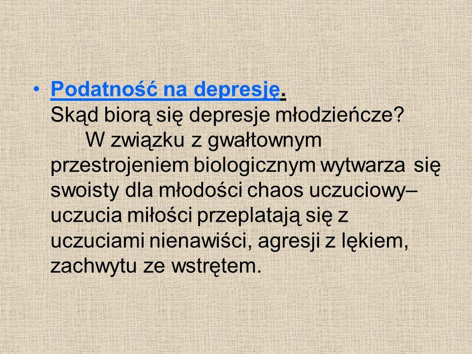 Podatność na depresję. Skąd biorą się depresje młodzieńcze? W związku z gwałtownym przestrojeniem biologicznym wytwarza się swoisty dla młodości chaos
