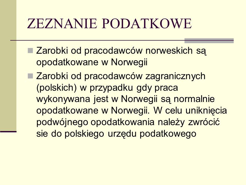 ZEZNANIE PODATKOWE Zarobki od pracodawców norweskich są opodatkowane w Norwegii Zarobki od pracodawców zagranicznych (polskich) w przypadku gdy praca wykonywana jest w Norwegii są normalnie opodatkowane w Norwegii.