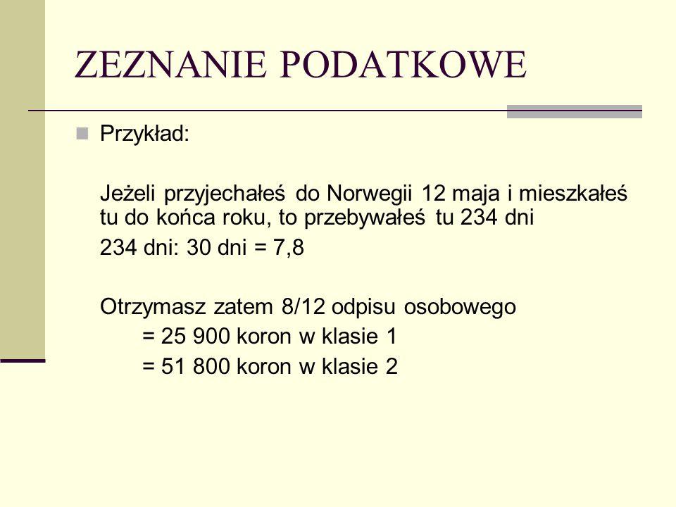 ZEZNANIE PODATKOWE Przykład: Jeżeli przyjechałeś do Norwegii 12 maja i mieszkałeś tu do końca roku, to przebywałeś tu 234 dni 234 dni: 30 dni = 7,8 Otrzymasz zatem 8/12 odpisu osobowego = 25 900 koron w klasie 1 = 51 800 koron w klasie 2